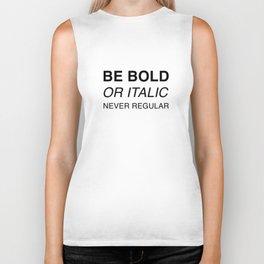 Be bold or italic, never regular Biker Tank