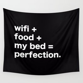 wifi + food + my bed = perfection Wall Tapestry
