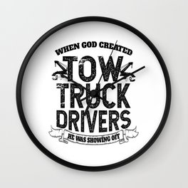 When God Created Tow Truck Drivers Wall Clock