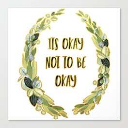 Its Okay not to be Okay Canvas Print