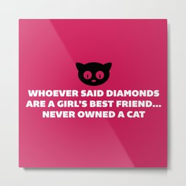 Woman's Best Friend Cat Funny Quote Metal Print