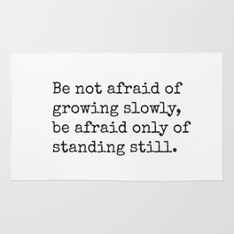 Chinese proverb 10. Be not afraid of growing slowly... Rug