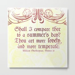Shall I comare thee to a summer's day? --Sonnet 18 Shakespeare Quote Metal Print