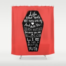 Life asked death... Shower Curtain