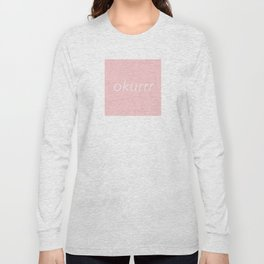 okurrr pink Long Sleeve T-shirt