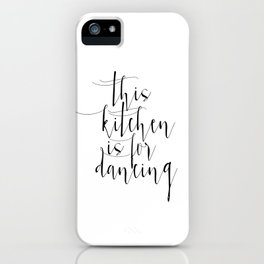 Motivational Print, Printable Art, This Kitchen Is For Dancing, Inspirational Poster iPhone Case