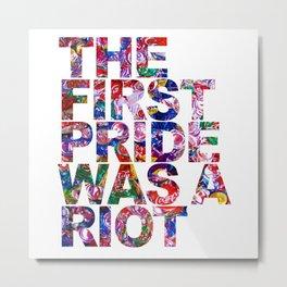 The First Pride Was A Riot Gay Pride LBGTQ Rainbow Metal Print
