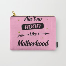 Ain't no hood like motherhood funny quote Carry-All Pouch