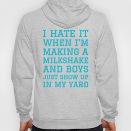 I HATE IT WHEN I'M MAKING A MILKSHAKE AND BOYS JUST SHOW UP IN MY YARD (Blue) Hoody