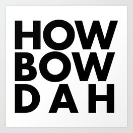 How Bow Dah Art Print