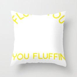 Fluff You You Fluffin Fluff Throw Pillow
