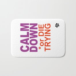 CALM DOWN or DIE TRYING Bath Mat