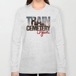 Train Cemetery, Uyuni Long Sleeve T-shirt