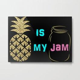 Pineapple is my Jam Metal Print
