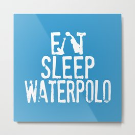 Eat sleep waterpolo Metal Print