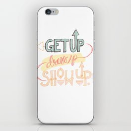 Get up. Dress Up. Show Up. Motivational Quote, Hand Lettered iPhone Skin