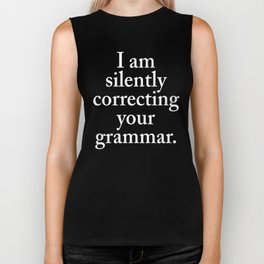 I am silently correcting your grammar (Black & White) Biker Tank