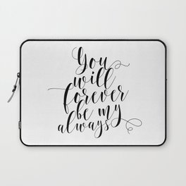 You Will Forever Be My Always Laptop Sleeve