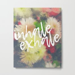 Inhale Exhale Breathe Metal Print