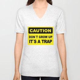 Caution sign, Don´t grow up, it´s a trap Unisex V-Neck