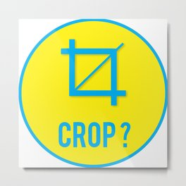 CROP?, circle Metal Print