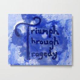 Triumph Through Tragedy Metal Print