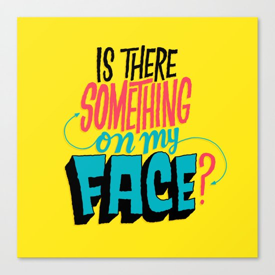 Is There Something On My Face? Canvas Print