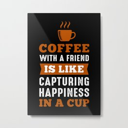Happiness in a cup Metal Print