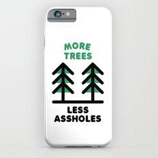 More Trees Less Assholes iPhone 6s Slim Case