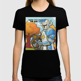 Have you praised the Sun today? T-shirt