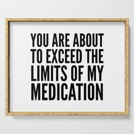 You Are About to Exceed the Limits of My Medication Serving Tray