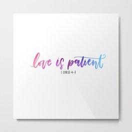 Love is patient Metal Print