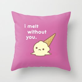 I Melt Without You. Throw Pillow