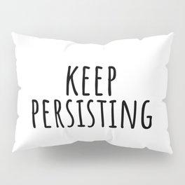 Keep Persisting - Feminist Quotes Pillow Sham