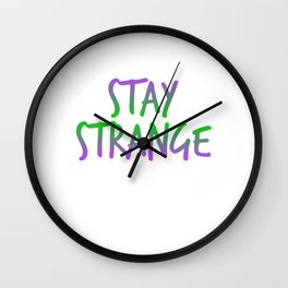 """""""Stay Strange"""" with this colorful and extravagant tee design. Makes a perfect and unique gift too!  Wall Clock"""