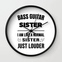 Bass Guitar Sister Like A Normal Sister Just Louder Wall Clock