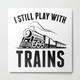 I Still Play With Trains Metal Print
