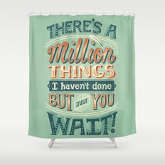 Just You Wait Shower Curtain