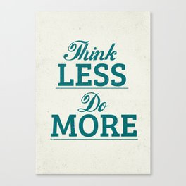 Think less, do more Canvas Print