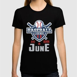 Baseball Legends Are Born In June T-Shirt and Hoodies T-shirt