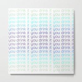 You drink it Metal Print