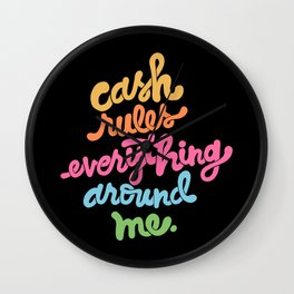 cash rules everything around me - color Wall Clock