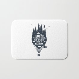 Where We're Going We Don't Need Roads Bath Mat