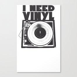 I Need Vinyl Canvas Print