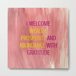 I Welcome Wealth, Prosperity And Abundance With Gratitude Metal Print
