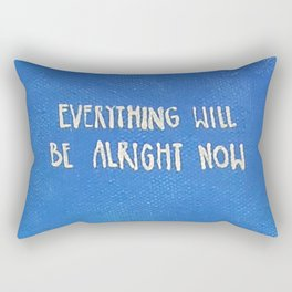 Everything Will be Alright Now Rectangular Pillow