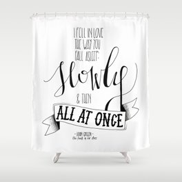 I Fell In Love The Way You Fall Asleep   John Green Quote Print Shower Curtain