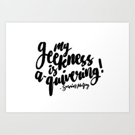 My geekness is a-quivering quote Art Print
