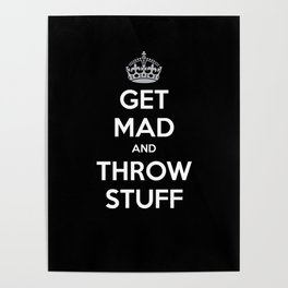 Keep Calm and Get Mad and Throw Stuff Poster