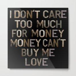 Money Can't Buy Me Love Metal Print
